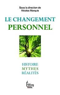 Le changement personnel : Histoire, mythes, réalités par Nicolas Marquis