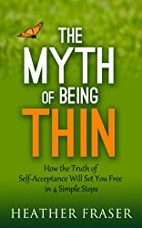 The Myth of Being Thin: How the Truth of Self-Acceptance Will Set You Free in 4 Simple Steps (English Edition)