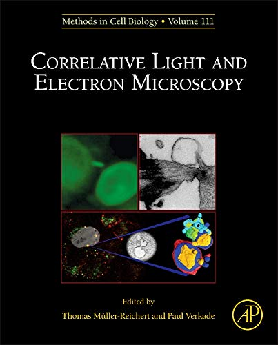 Correlative Light and Electron MIcroscopy (Volume 111) (Methods in Cell Biology (Volume 111))