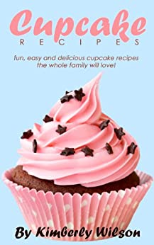 Cupcake Recipes: Delicious Cupcake Recipes The Whole Family Will Love! (English Edition) von [Wilson, Kimberly]