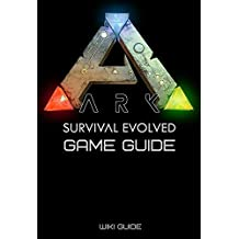 ARK: Survival Evolved Game Guide (English Edition)