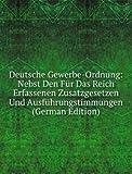 Deutsche Gewerbe-Ordnung Nebst Den Fãr
