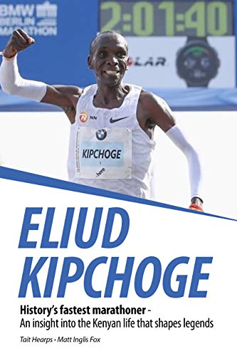 Eliud Kipchoge - History's fastest marathoner: An insight into the Kenyan life that shapes legends (English Edition) por Tait Hearps