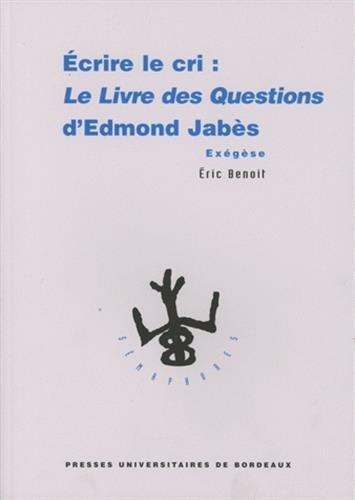 Ecrire le cri : Lelivre des questions d'Edmond Jabès. Exégèse par E. Benoît