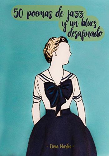50 poemas de jazz y un blues desafinado (Prosa poética) por Elena Martín