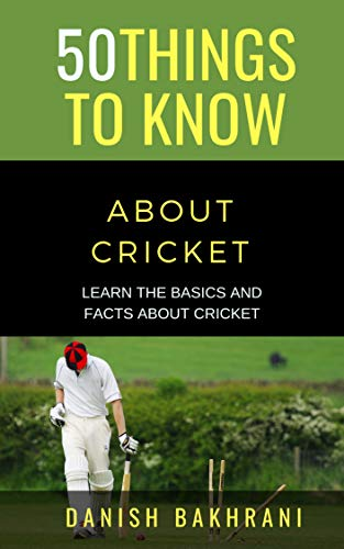 50 THINGS TO KNOW ABOUT CRICKET: LEARN THE BASICS AND FACTS ABOUT CRICKET di Danish Bakhrani