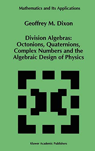 Division Algebras:: Octonions Quaternions Complex Numbers and the Algebraic Design of Physics. (Mathematics and its applications, vol.290)