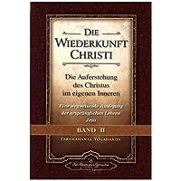 Die Wiederkunft Christi - Die Auferstehung des Christus im eigenen Inneren, Band 2: Eine wegweisende Auslegung der ursprünglichen Lehren Jesu