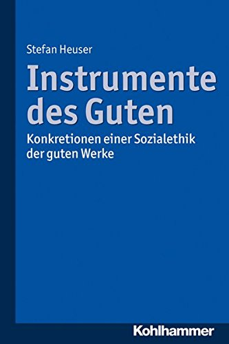 Instrumente des Guten: Konkretionen einer Sozialethik der guten Werke