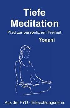 Tiefe Meditation: Pfad zur persönlichen Freiheit (FYÜ-Erleuchtungsreihe 1)
