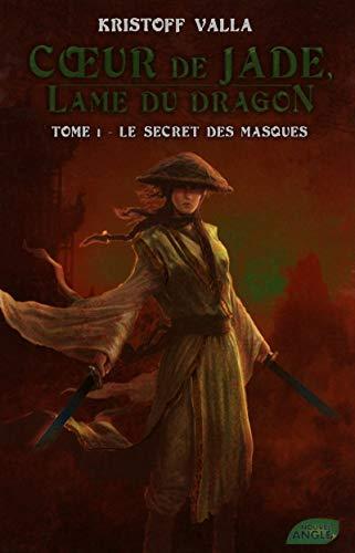 Coeur de Jade, lame du dragon - tome 1 Le secret des masques (01) par Kristoff Valla
