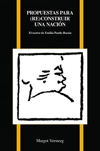 Propuestas Par (Re)Construir Una Nación: El Teatro de Emilia Pardo Bazán (Purdue Studies in Romance Literatures, Band 76)