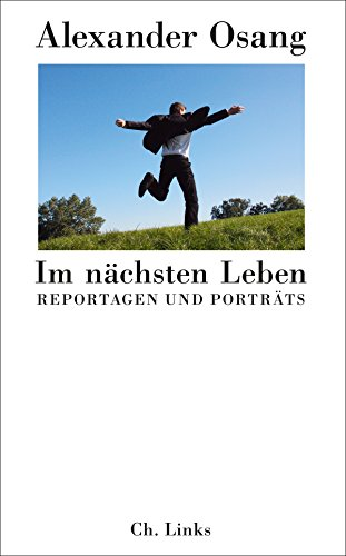 Im nächsten Leben: Reportagen und Porträts (Literarische Publizistik) (German Edition)