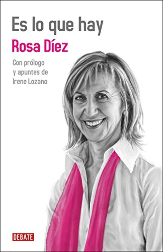 Es lo que hay (Debate) por Rosa/Lozano,Irene Diez