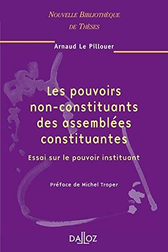 Pouvoirs non-constituants des assemblées constituantes. Essai sur le pouvoir instituant. vol 47 par Arnaud Le Pillouer