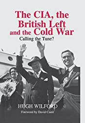 The CIA, the British Left and the Cold War: Calling the Tune? (Studies in Intelligence)
