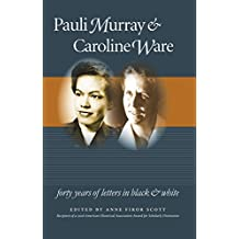 Pauli Murray and Caroline Ware: Forty Years of Letters in Black and White (Gender and American Culture)