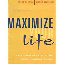 Maximize Your Life: An Action Plan For the Indian Middle Class