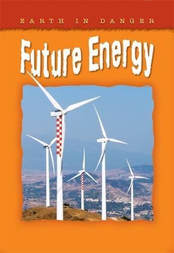 Earth In Danger: Future Energy