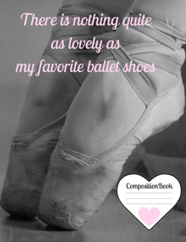 My Favorite Ballet Shoes Composition Book: Pointe shoes cover 150 page wide ruled standard composition sized (7.44