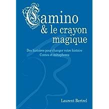 Camino et le crayon magique: Contes et métaphores - Des histoires pour changer votre histoire...