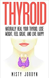 Thyroid Disease: Naturally Heal Your Thyroid and Manage Hyperthyroidism and Hypothyroidism (English Edition)
