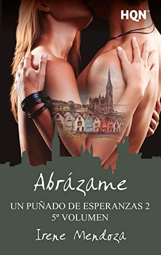 Abrázame (Un puñado de esperanzas 2 - Entrega 5) (HQÑ) de [Mendoza, Irene]