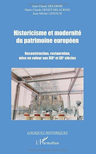 Historicisme et modernité du patrimoine européen : Reconstruction, restauration, mise en valeur aux XIXe et XXe siècles