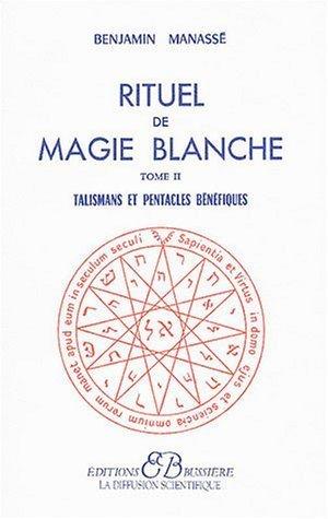 Rituel de magie blanche, tome 2 : Talismans et pentacles bénéfiques de Benjamin Manassé (1 novembre 1998) Broché