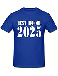 BEST BEFORE 2025,BEST BEFORE DATE T SHIRT,SIZES SMALL-2XLARGE,ANY YEAR