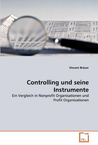 Controlling und seine Instrumente: Ein Vergleich in Nonprofit Organisationen und Profit Organisationen