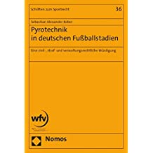 Pyrotechnik in deutschen Fußballstadien: Eine zivil-, straf- und verwaltungsrechtliche Würdigung (Schriften Zum Sportrecht)