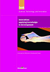 UN Millennium Development Library: Innovation: Applying Knowledge in Development: Volume 13 (UN Millennium Project)