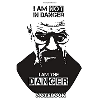 Notebook: I Am The Danger Mr White From Breaking Bad , Journal for Writing, College Ruled Size 6