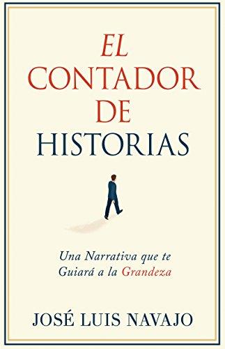 El Contador de Historias: Una narrativa que te guiará a la grandeza por José Luis Navajo