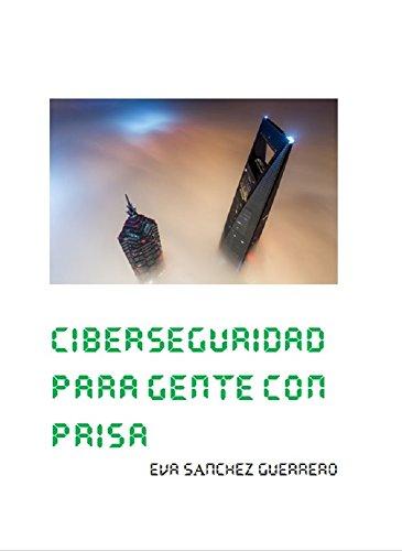 Ciberseguridad para gente con prisa por Eva Sánchez Guerrero