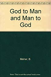 God to Man and Man to God: The Discourses of Meher Baba
