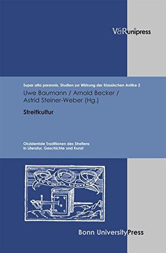 Streitkultur: Okzidentale Traditionen des Streitens in Literatur, Geschichte und Kunst. Super alta perennis. Studien zur Wirkung der Klassischen Antike 2