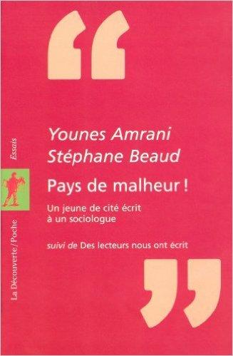 Pays de malheur ! de Stphane BEAUD (Postface, Auteur),Younes AMRANI ( 1 aot 2005 )