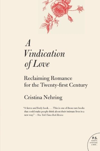 A Vindication of Love: Reclaiming Romance for the Twenty-first Century by Cristina Nehring (2010-05-25)