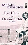 Das Haus des Dämmerlichts: Roman von Barbara Dribbusch