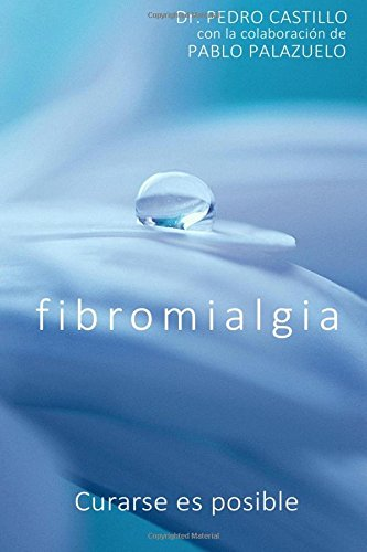 Fibromialgia: Curarse es posible por Pedro Castillo