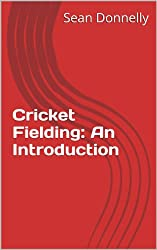 Cricket Fielding: An Introduction & Tips to Improve your Game (English Edition)