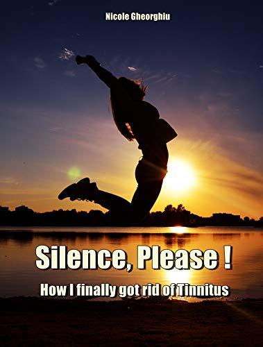 Silence, Please!: How I finally got rid of Tinnitus (English Edition)