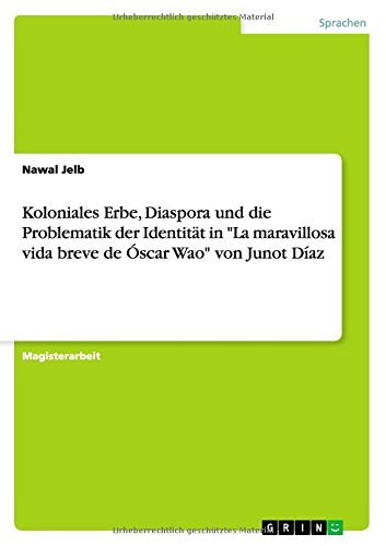 Koloniales Erbe, Diaspora und die Problematik der Identität in La maravillosa vida breve de Óscar Wao von Junot Díaz by Nawal Jelb (2014-09-08)