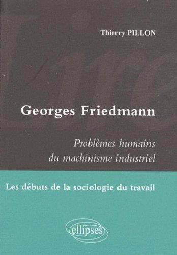 Problemes Humains du Machinisme Industriel de Georges Friedmann Etude de Socilogie du Travail
