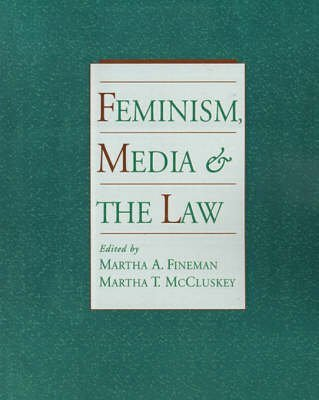 feminism-media-and-the-law-edited-by-professor-martha-albertson-fineman-published-on-october-1997