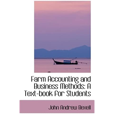 Farm Accounting and Business Methods: A Text-book for Students by John Andrew Bexell (2009-01-24)