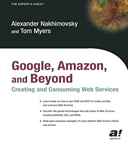 Google, Amazon, and Beyond: Creating and Consuming Web Services par [Nakhimovsky, Alexander, Myers, Tom]