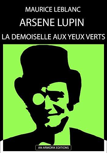 Livre Arsène Lupin - La Demoiselle aux yeux verts: ÉDITION D'ORIGINE REMANIÉE ET TOTALEMENT RÉVISÉE ET CORRIGÉE epub, pdf